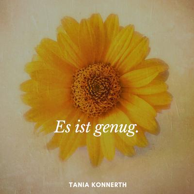 Es ist genug – Tania Konnerth